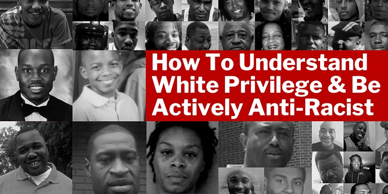 How To Understand White Privilege and Be Actively Anti-Racist